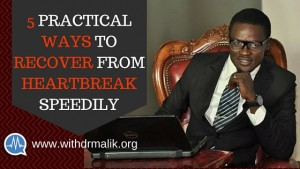 5 PRACTICAL WAYS TO RECOVER FROM HEARTBREAK SPEEDILY [A Personal Experience]