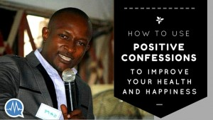 How to Use Affirmations and Positive Confessions to Improve Your Health and Happiness