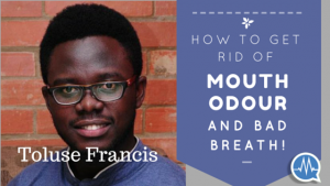 HALITOSIS: HOW TO GET RID OF BAD BREATH AND MOUTH ODOUR PERMANENTLY!