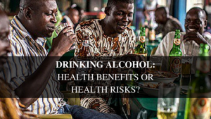 DRINKING ALCOHOL: HEALTH BENEFITS OR HEALTH RISKS?