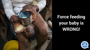 FORCE FEEDING YOUR BABY IS WRONG AND DANGEROUS!